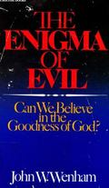 Enigma of Evil: Can We Believe in the Goodness of God?