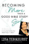 Becoming More Than a Good Bible Study Girl Participant's Guide: Living the Faith after Bible...