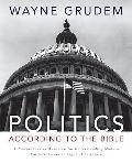 Politics - According to the Bible: A Comprehensive Resource for Understanding Modern Politic...