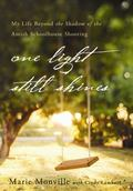 One Light Still Shines : My Life Beyond the Shadow of the Amish Schoolhouse Shooting