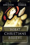 What Christians Believe An Overview of Theology and Its Biblical and Historical Development