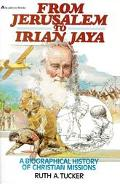 From Jerusalem to Irian Jaya A Biographical History of Christian Missions