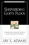 Shepherding God's Flock A Handbook on Pastoral Ministry, Counseling and Leadership