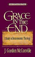 Grace in the End A Study in Deuteronomic Theology