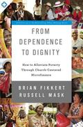 From Dependence to Dignity : How to Alleviate Poverty Through Church-Centered Microfinance