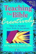 Teaching the Bible Creatively How to Awaken Your Kids to Scripture