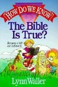 How Do We Know the Bible Is True?: Reasons a Kid Can Believe It - Lynn Waller - Paperback