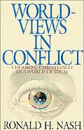 Worldviews in Conflict Choosing Christianity in a World of Ideas