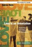 Love Is an Orientation Participant's Guide with DVD: Practical Ways to Build Bridges with th...