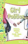 Girl Politics Friends, Cliques, and Really Mean Chicks