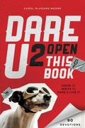 Dare U 2 Open This Book : 90 Ways to Rock Your Faith