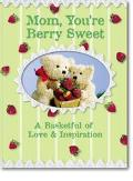 Mom, You're Berry Sweet A Basketfull of Love & Inspiration