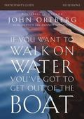 If You Want to Walk on Water, You've Got to Get Out of the Boat Participant's Guide : A Six-...