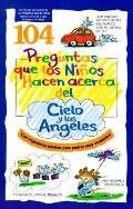 104 Preguntas Que Los Ninos Hacen Acerca Del Cielo y Los Angeles, Vol. 1