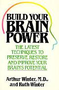 Build Your Brain Power: The Latest Techniques to Preserve, Restore and Improve Your Brain's ...