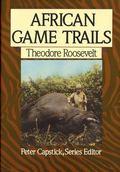 African Game Trails An Account of the African Wanderings of an American Hunter-Naturalist