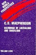 C. B. MacPherson: Dilemmas of Liberalism and Socialism - William Leiss - Hardcover