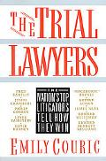 Trial Lawyers The Nation's Top Litigators Tell How They Win