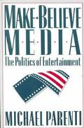 Make-Believe Media The Politics of Entertainment