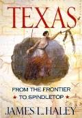 Texas: From the Frontier to Spindletop - James L. Haley - Paperback