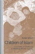 Children of Islam : Concepts of Childhood in Medieval Muslim Society