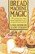 Bread Machine Magic: 139 exciting new recipes created especially for use in all types of bre...