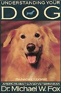 Understanding Your Dog; Everything You Want to Know about Your Dog, but Haven't Been Able to...