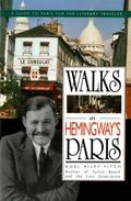 Walks in Hemingway's Paris A Guide to Paris for the Literary Traveler