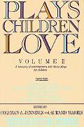 Plays Children Love A Treasury of Contemporary & Classic Plays for Children