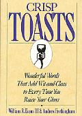 Crisp Toasts Wonderful Words That Add Wit and Class to Every Time You Raise Your Glass