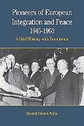 Pioneers of European Integration And Peace, 1945-1963 A Brief History With Documents
