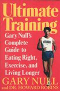 Ultimate Training Gary Null's Complete Guide to Eating Right, Exercising, and Living Longer
