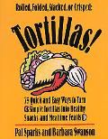 Tortillas!/75 Quick and Easy Ways to Turn Simple Tortillas into Healthy Snacks and Mealtime ...