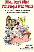 File...Don't Pile! For People Who Write: Handling the Paper Flow in the Workplace or Home Of...