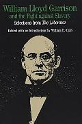 William Lloyd Garrison and the Fight Against Slavery Selections from the Liberator