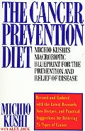 Cancer Prevention Diet Michio Kushi's Macrobiotic Blueprint for the Prevention and Relief of...