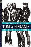 Tom of Finland His Life and Times