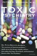 Toxic Psychiatry Why Therapy, Empathy, and Love Must Replace the Drugs, Electroshock, and Bi...
