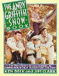 Andy Griffith Show Book: From Miracle Salve to Kerosene Cucumbers : The Complete Guide to On...