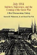 July 1914 Soldiers, Statesmen, and the Coming of the Great War  A Brief Documentary History