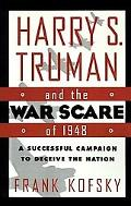 Harry S. Truman and the War Scare of 1948 A Successful Campaign to Deceive the Nation