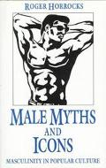 Male Myths and Icons Masculinity in Popular Culture
