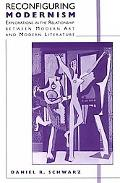 Reconfiguring Modernism Explorations in the Relationship Between Modern Art and Modern Liter...