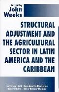Structural Adjustment and the Agricultural Sector in Latin America and the Caribbean - John ...