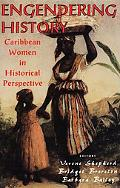 Engendering History Caribbean Women in Historical Perspective