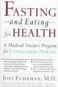 Fasting and Eating - for Health: A Medical Doctor's Program for Conquering Disease