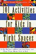 101 Activities for Kids in Tight Spaces At the Doctor's Office, on Car, Train, and Plane Tri...