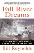 Fall River Dreams A Team's Quest for Glory-A Town's Search for Its Soul