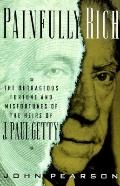 Painfully Rich: The Outrageous Fortune and Misfortune of the Heirs of J. Paul Getty