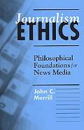 Journalism Ethics Philosophical Foundations for News Media